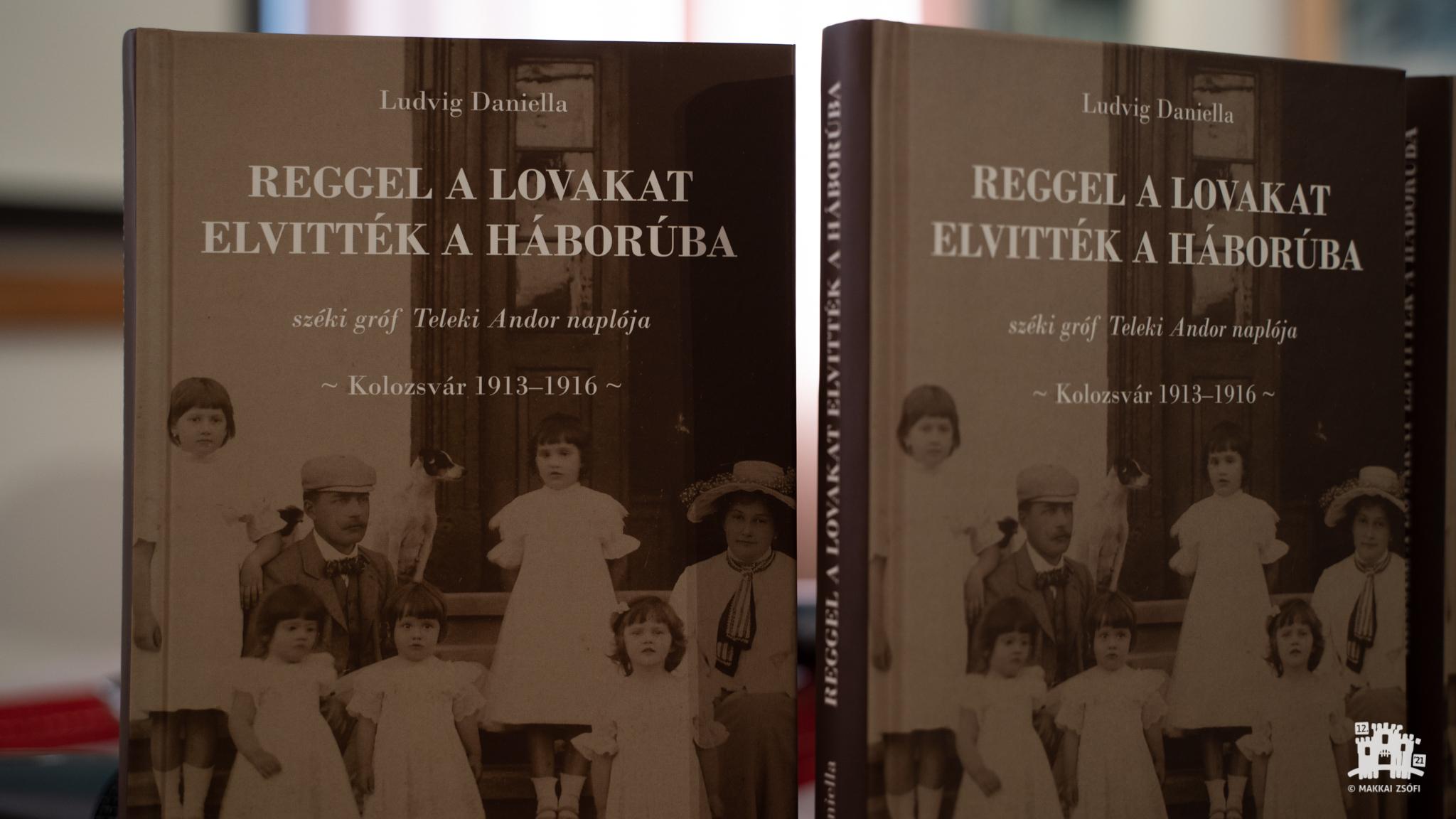 Ludvig Daniella: Reggel a lovakat elvitték a háborúba. Széki gróf Teleki Andor naplója – Kolozsvár 1913–1916